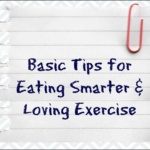 Basic Tips for Eating Smarter and Loving Exercise