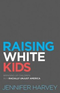 book cover: Raising White Kids by Jennifer Harvey